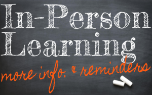 In-Person Learning Info & Reminders